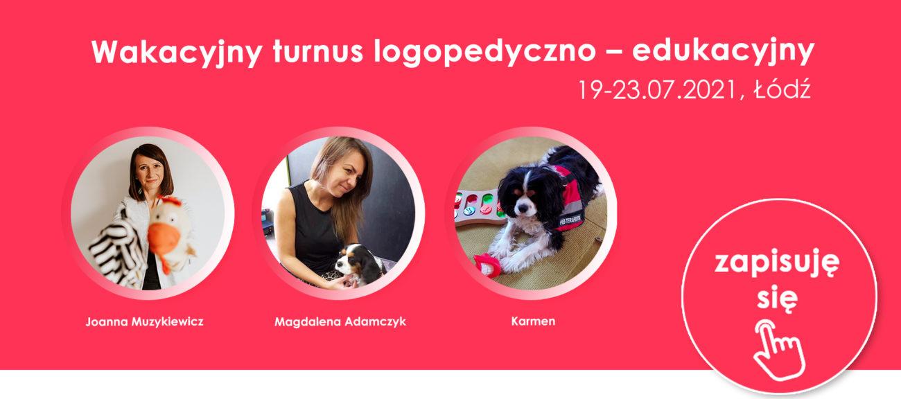 Turnus logopedyczno - edukacyjny Łódź 19-23.07.2021 Joanna Muzykiewicz, Magdalena Bernacka